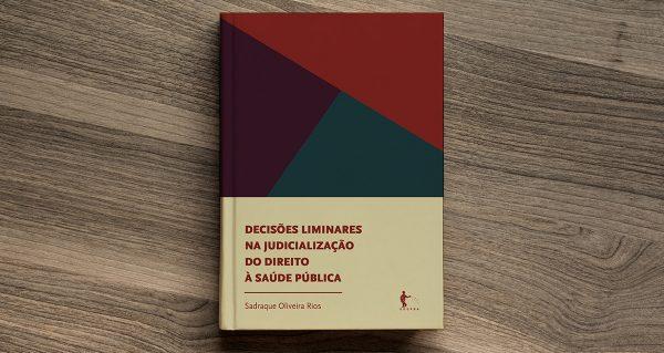 Livro aborda as decisões liminares na judicialização do direito à saúde pública no Brasil.